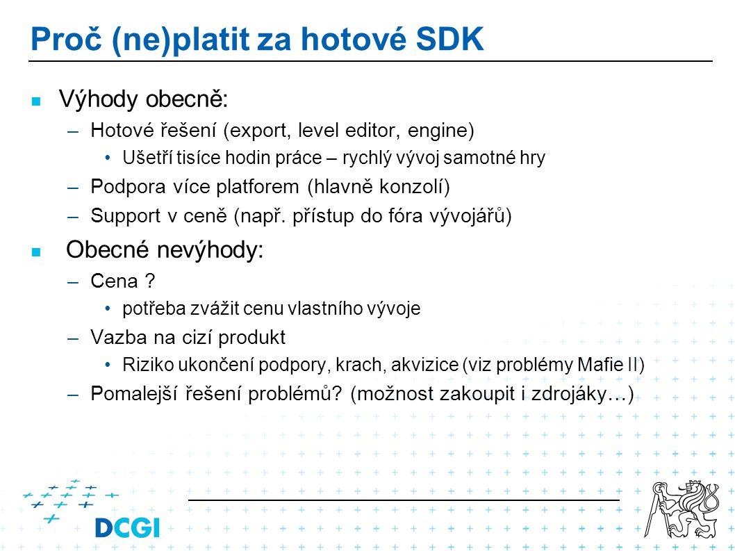 Proč (ne)platit za hotové SDK Výhody obecně: –Hotové řešení (export, level editor, engine) Ušetří tisíce hodin práce – rychlý vývoj samotné hry –Podpo