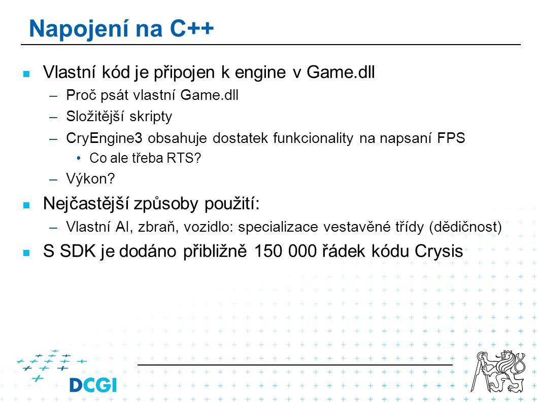 Napojení na C++ Vlastní kód je připojen k engine v Game.dll –Proč psát vlastní Game.dll –Složitější skripty –CryEngine3 obsahuje dostatek funkcionalit