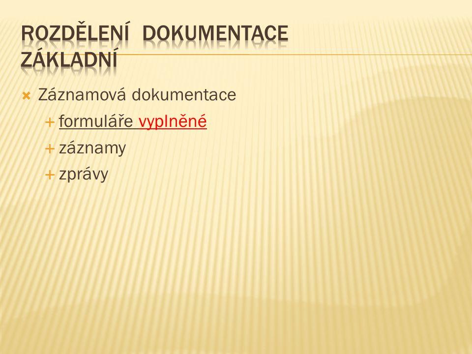  Forma – formuláře pro záznamy –  dokumentace, která má svoji vypovídací schopnost bývá zpravidla definovaná v řídících normách  je zařazena do tzv.