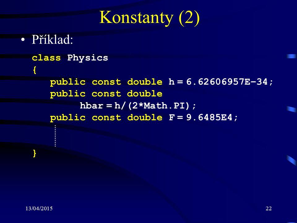 13/04/201522 Konstanty (2) Příklad: class Physics { public const double h = 6.62606957E–34; public const double hbar = h/(2*Math.PI); public const double F = 9.6485E4; }