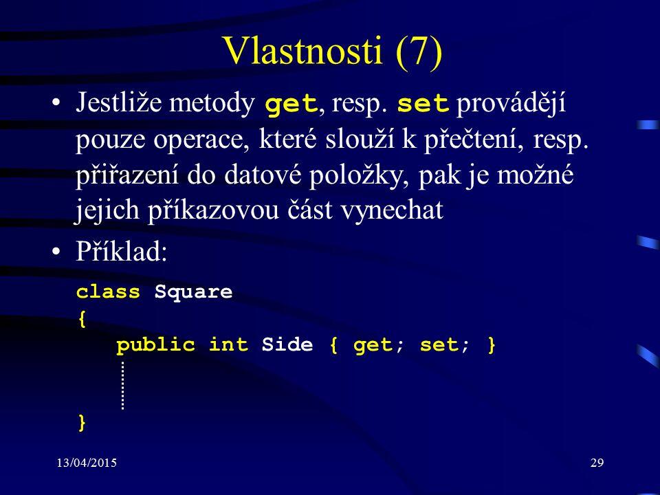 13/04/201529 Vlastnosti (7) Jestliže metody get, resp.
