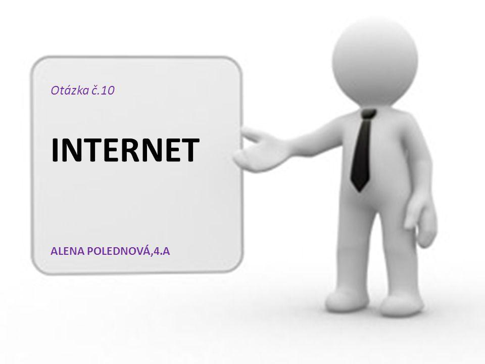 Otázka č.10 INTERNET ALENA POLEDNOVÁ,4.A