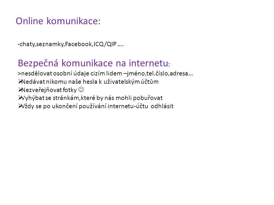 Online komunikace: -chaty,seznamky,Facebook,ICQ/QIP …. Bezpečná komunikace na internetu : >nesdělovat osobní údaje cizím lidem –jméno,tel.číslo,adresa