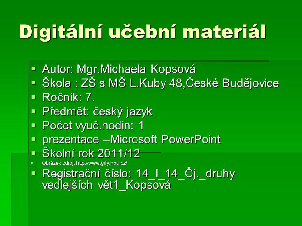 Digitální učební materiál  Autor: Mgr.Michaela Kopsová  Škola : ZŠ s MŠ L.Kuby 48,České Budějovice  Ročník: 7.