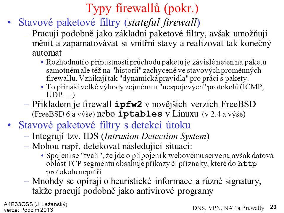 A4B33OSS (J. Lažanský) verze: Podzim 2013 DNS, VPN, NAT a firewally 23 Typy firewallů (pokr.) Stavové paketové filtry (stateful firewall) –Pracují pod