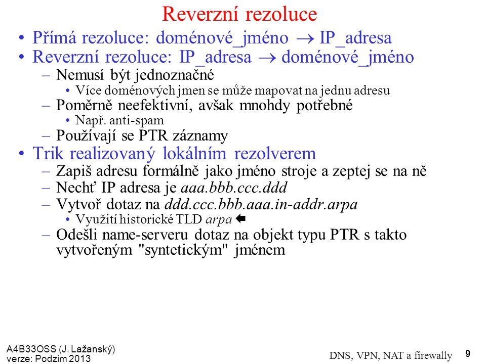 A4B33OSS (J. Lažanský) verze: Podzim 2013 DNS, VPN, NAT a firewally 9 Reverzní rezoluce Přímá rezoluce: doménové_jméno  IP_adresa Reverzní rezoluce: