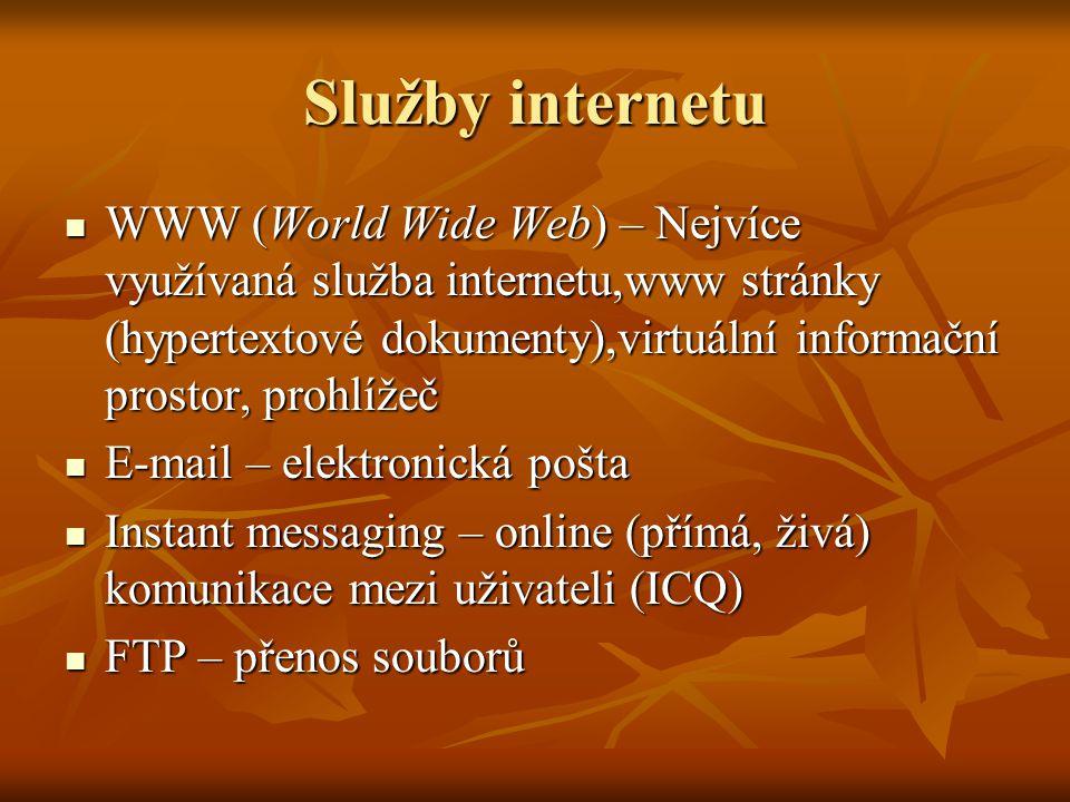 Služby internetu WWW (World Wide Web) – Nejvíce využívaná služba internetu,www stránky (hypertextové dokumenty),virtuální informační prostor, prohlíže