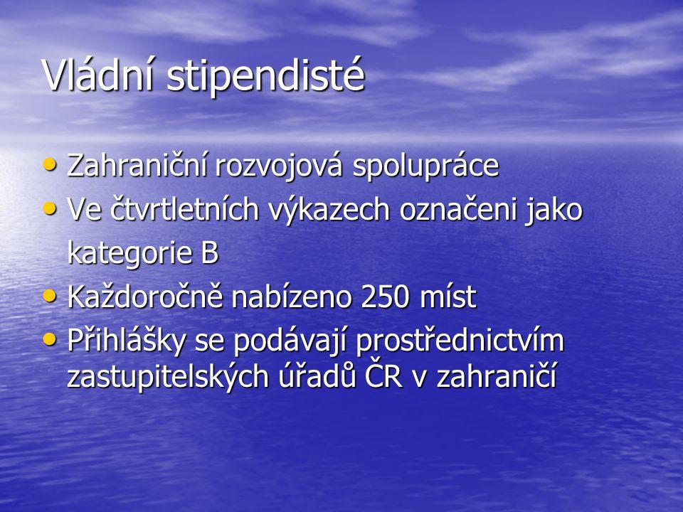 Vládní stipendisté Zahraniční rozvojová spolupráce Zahraniční rozvojová spolupráce Ve čtvrtletních výkazech označeni jako Ve čtvrtletních výkazech označeni jako kategorie B Každoročně nabízeno 250 míst Každoročně nabízeno 250 míst Přihlášky se podávají prostřednictvím zastupitelských úřadů ČR v zahraničí Přihlášky se podávají prostřednictvím zastupitelských úřadů ČR v zahraničí