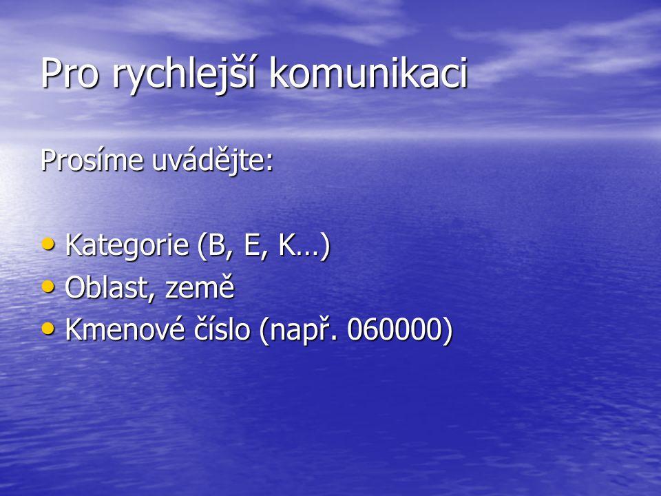 Pro rychlejší komunikaci Prosíme uvádějte: Kategorie (B, E, K…) Kategorie (B, E, K…) Oblast, země Oblast, země Kmenové číslo (např.