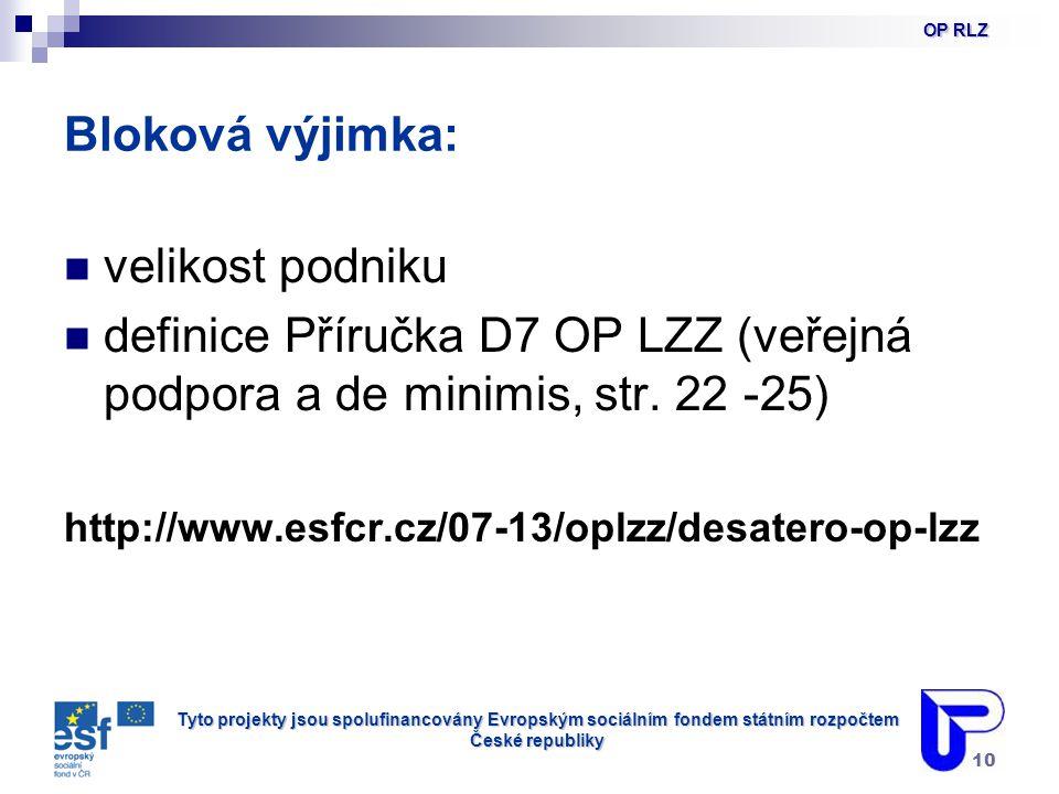 Tyto projekty jsou spolufinancovány Evropským sociálním fondem státním rozpočtem České republiky 10 Bloková výjimka: velikost podniku definice Příručka D7 OP LZZ (veřejná podpora a de minimis, str.