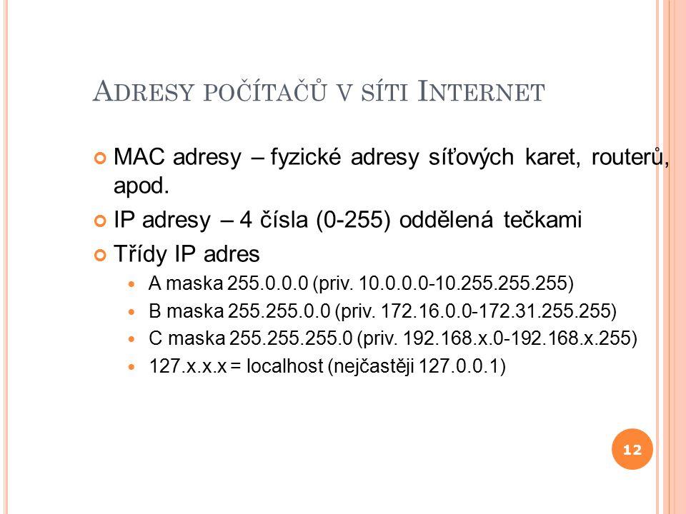 12 A DRESY POČÍTAČŮ V SÍTI I NTERNET MAC adresy – fyzické adresy síťových karet, routerů, apod.