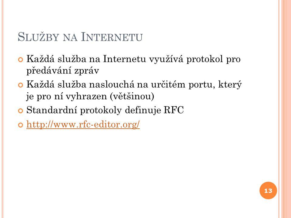 S LUŽBY NA I NTERNETU Každá služba na Internetu využívá protokol pro předávání zpráv Každá služba naslouchá na určitém portu, který je pro ní vyhrazen (většinou) Standardní protokoly definuje RFC http://www.rfc-editor.org/ 13
