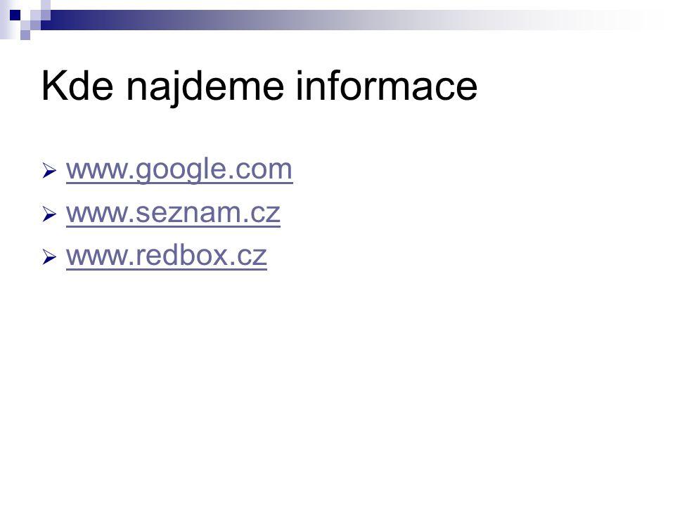 Kde najdeme informace  www.google.com www.google.com  www.seznam.cz www.seznam.cz  www.redbox.cz www.redbox.cz