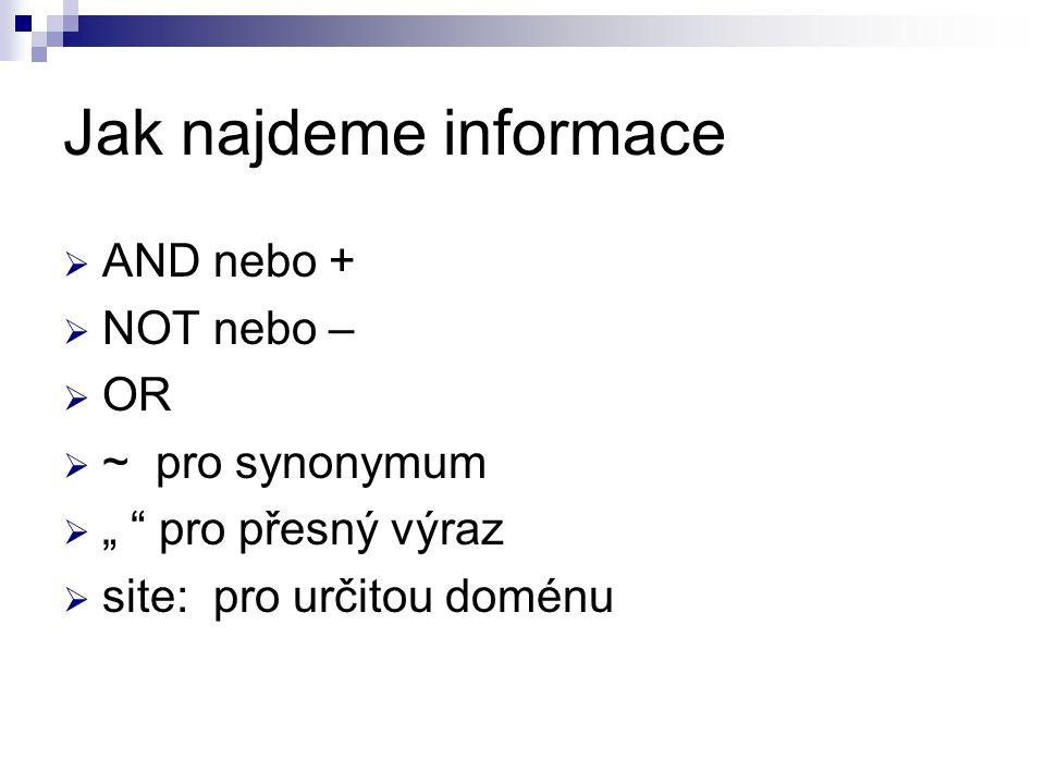 """Jak najdeme informace  AND nebo +  NOT nebo –  OR  ~ pro synonymum  """" """" pro přesný výraz  site: pro určitou doménu"""