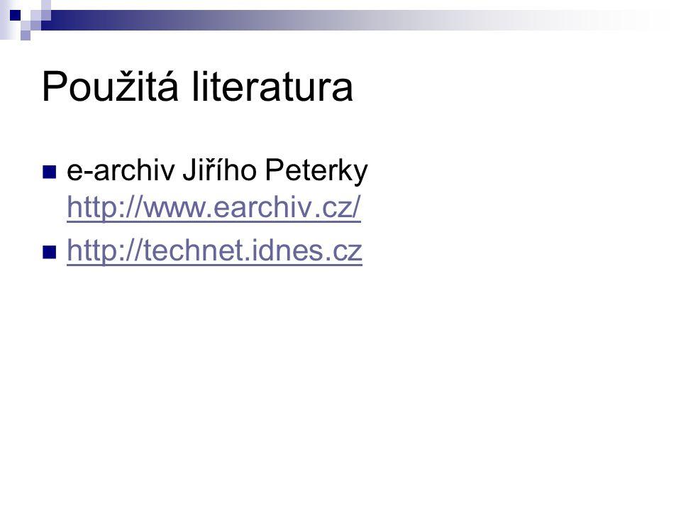Použitá literatura e-archiv Jiřího Peterky http://www.earchiv.cz/ http://www.earchiv.cz/ http://technet.idnes.cz