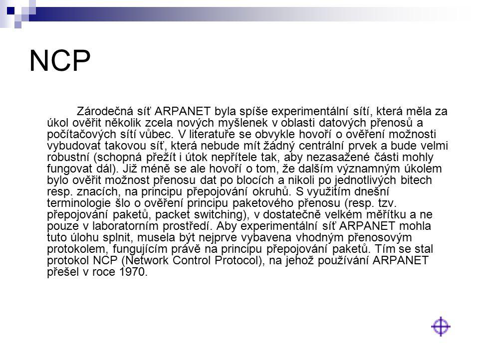 NCP Zárodečná síť ARPANET byla spíše experimentální sítí, která měla za úkol ověřit několik zcela nových myšlenek v oblasti datových přenosů a počítač