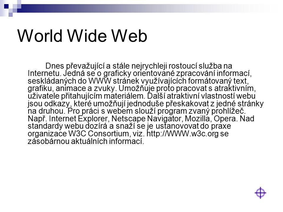 World Wide Web Dnes převažující a stále nejrychleji rostoucí služba na Internetu. Jedná se o graficky orientované zpracování informací, seskládaných d