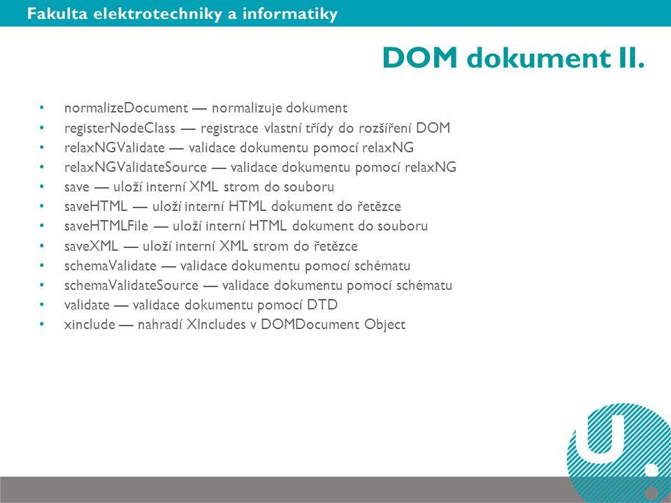 DOM dokument II. normalizeDocument — normalizuje dokument registerNodeClass — registrace vlastní třídy do rozšíření DOM relaxNGValidate — validace dok