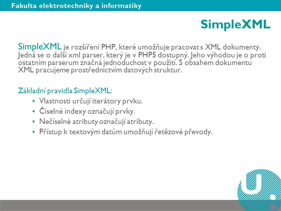 SimpleXML SimpleXML je rozšíření PHP, které umožňuje pracovat s XML dokumenty. Jedná se o další xml parser, který je v PHP5 dostupný. Jeho výhodou je