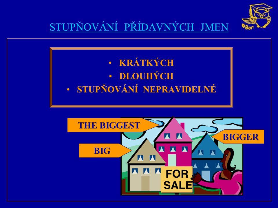 STUPŇOVÁNÍ PŘÍDAVNÝCH JMEN KRÁTKÝCH DLOUHÝCH STUPŇOVÁNÍ NEPRAVIDELNÉ BIG THE BIGGEST BIGGER