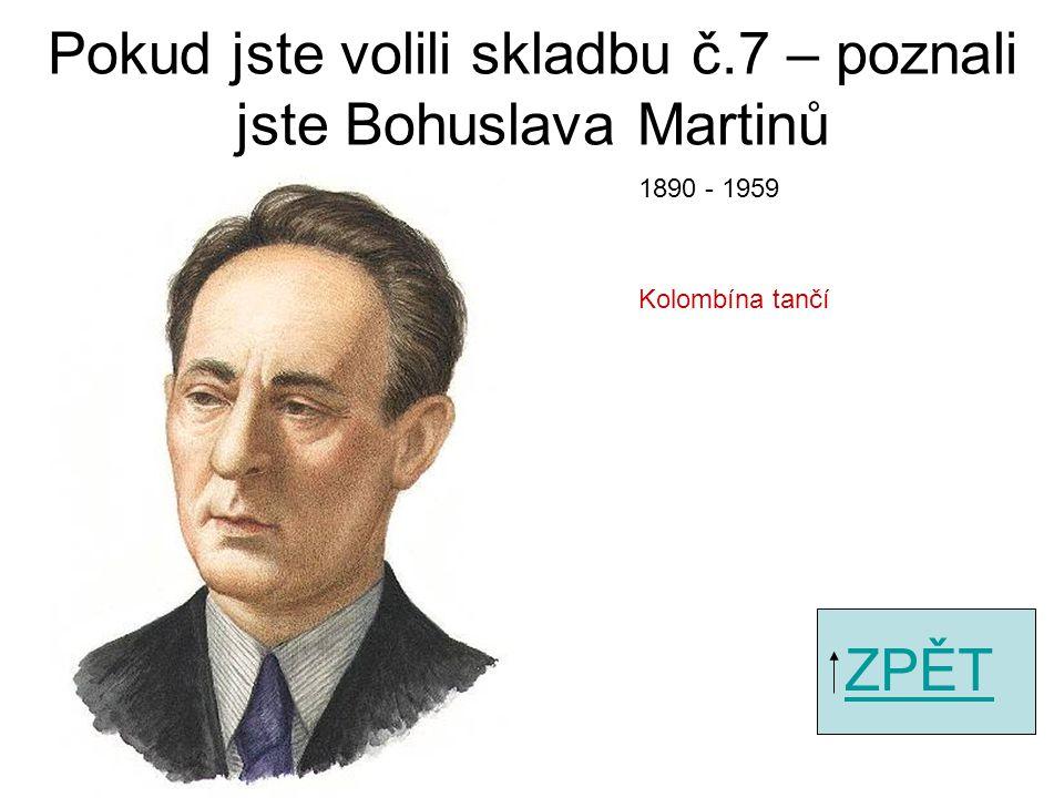 Pokud jste volili skladbu č.5 – poznali jste Leoše Janáčka ZPĚT Sinfonietta 1854 - 1928