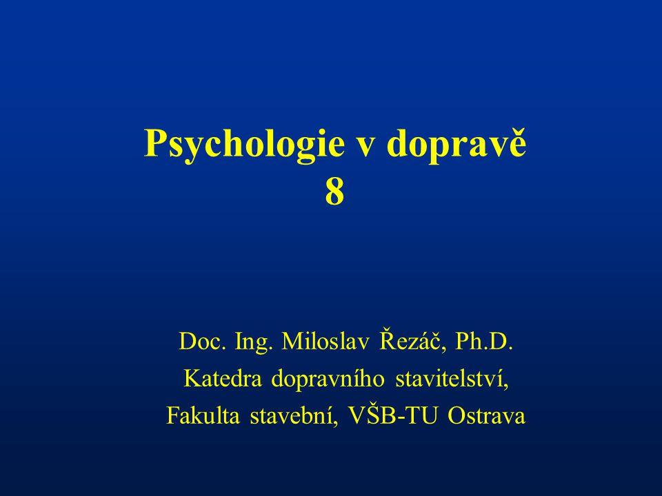 Psychologie v dopravě 8 Doc. Ing. Miloslav Řezáč, Ph.D. Katedra dopravního stavitelství, Fakulta stavební, VŠB-TU Ostrava