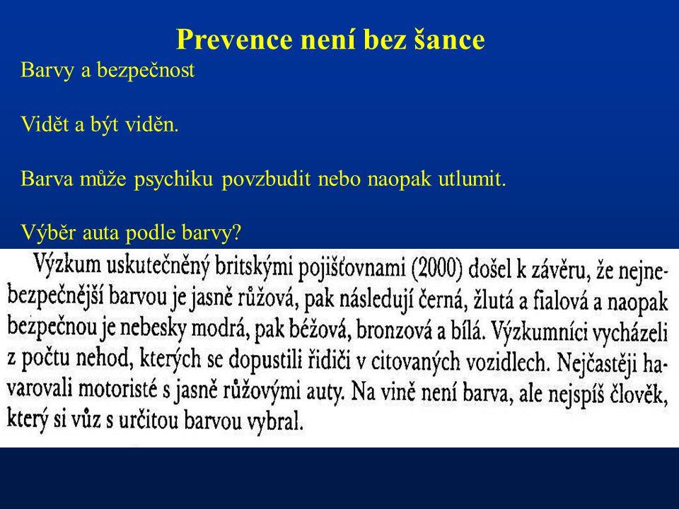 Prevence není bez šance Psychologie na silnicích Dopravní prostředí, kvalita komunikací, svislé a vodorovné dopravní značky a jejich umístění, SSZ a další mají psychologickou dimenzi.