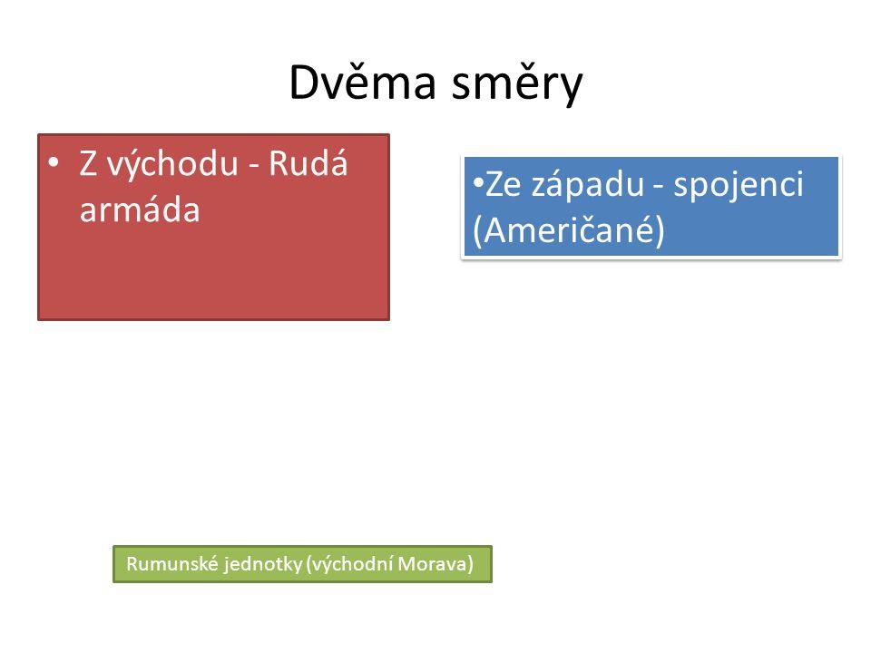 Dvěma směry Z východu - Rudá armáda Ze západu - spojenci (Američané) Rumunské jednotky (východní Morava)