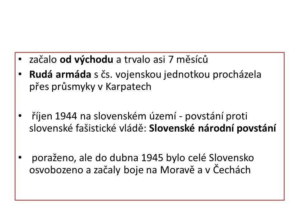 začalo od východu a trvalo asi 7 měsíců Rudá armáda s čs. vojenskou jednotkou procházela přes průsmyky v Karpatech říjen 1944 na slovenském území - po
