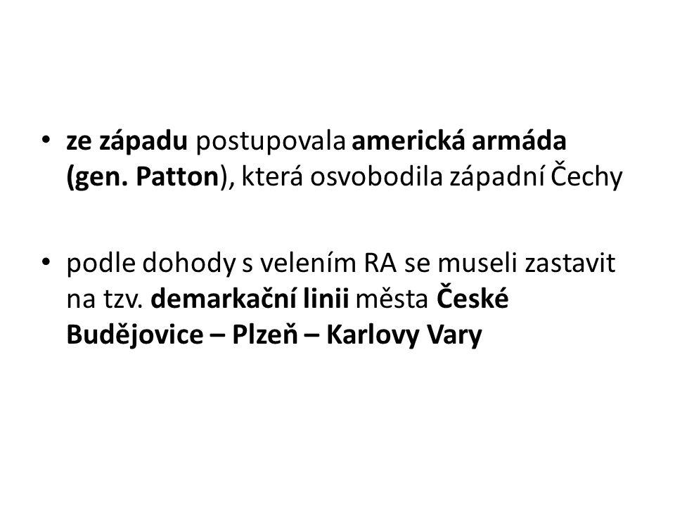 ze západu postupovala americká armáda (gen. Patton), která osvobodila západní Čechy podle dohody s velením RA se museli zastavit na tzv. demarkační li