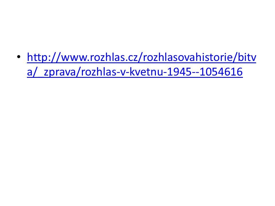 http://www.rozhlas.cz/rozhlasovahistorie/bitv a/_zprava/rozhlas-v-kvetnu-1945--1054616 http://www.rozhlas.cz/rozhlasovahistorie/bitv a/_zprava/rozhlas
