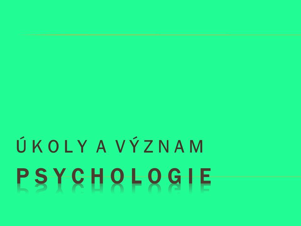  Umožňuje poznávat člověka, jeho psychické vlastnosti :  - temperament  - charakter  - schopnosti  - motivy  - postoje