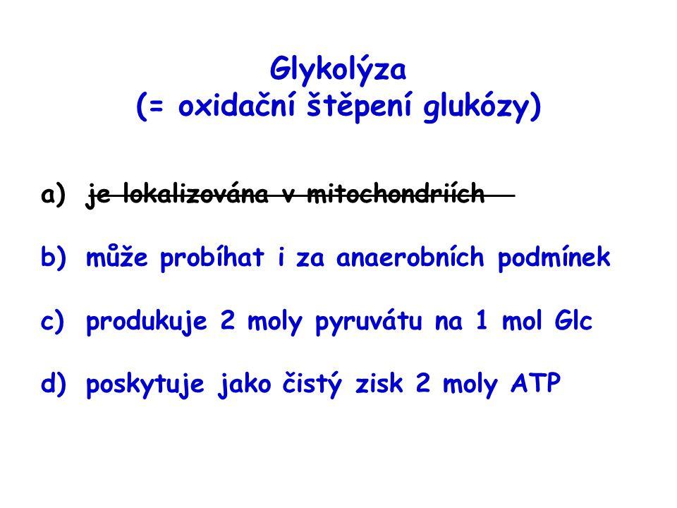 a)je lokalizována v mitochondriích b)může probíhat i za anaerobních podmínek c)produkuje 2 moly pyruvátu na 1 mol Glc d)poskytuje jako čistý zisk 2 mo
