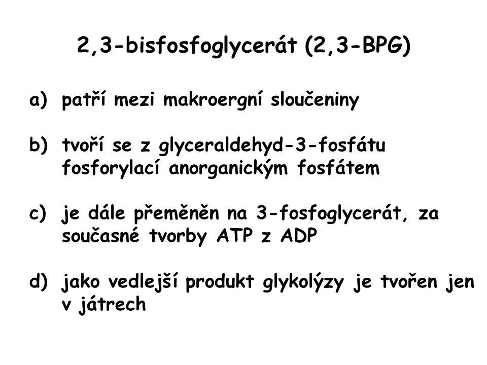 2,3-bisfosfoglycerát (2,3-BPG) a)patří mezi makroergní sloučeniny b)tvoří se z glyceraldehyd-3-fosfátu fosforylací anorganickým fosfátem c)je dále pře