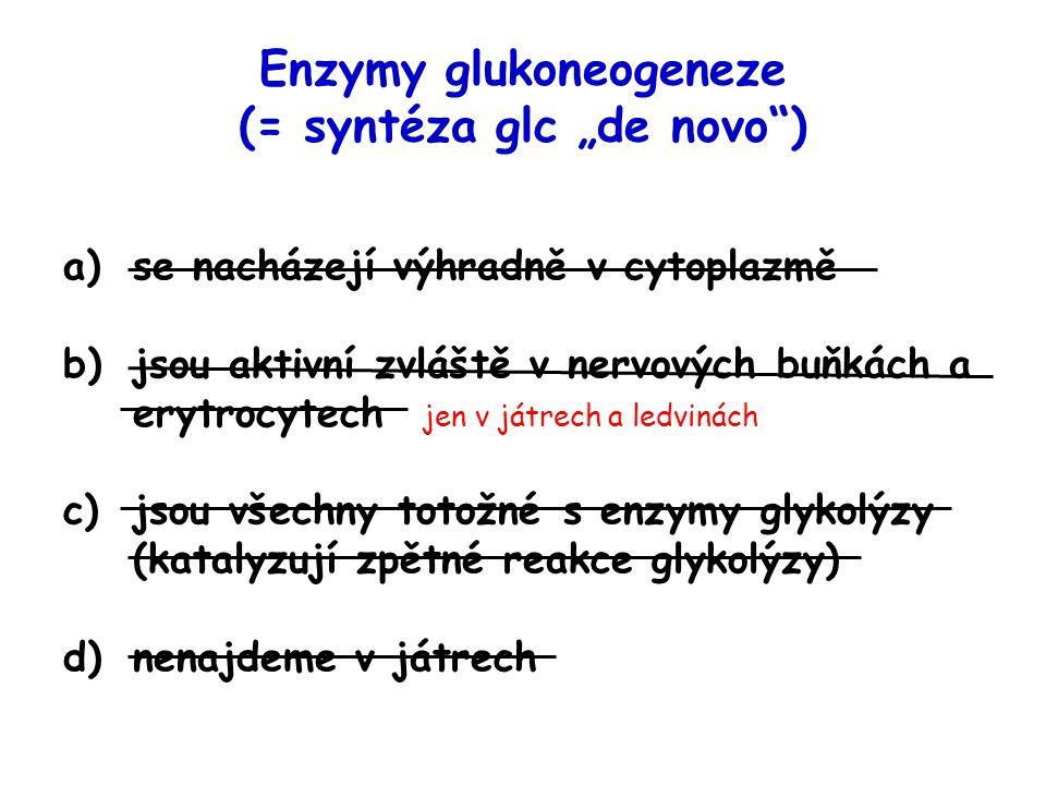 a)se nacházejí výhradně v cytoplazmě b)jsou aktivní zvláště v nervových buňkách a erytrocytech jen v játrech a ledvinách c)jsou všechny totožné s enzy