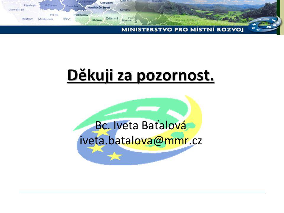 Děkuji za pozornost. Děkuji za pozornost. Bc. Iveta Baťalová iveta.batalova@mmr.cz
