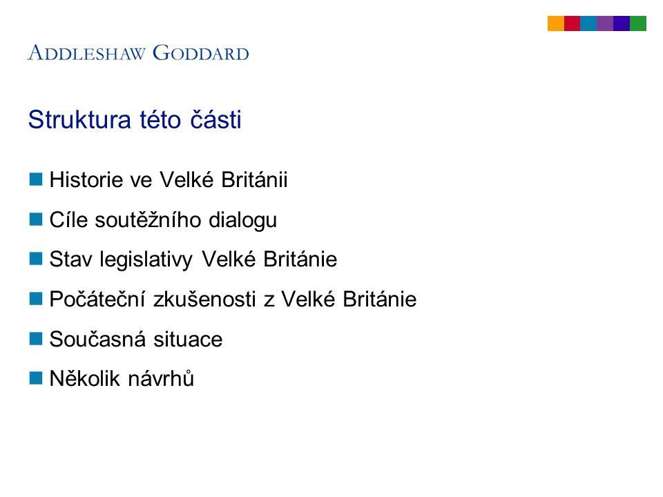 Struktura této části Historie ve Velké Británii Cíle soutěžního dialogu Stav legislativy Velké Británie Počáteční zkušenosti z Velké Británie Současná