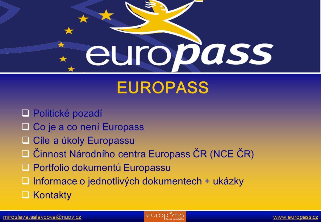 www.europass.cz POLITICKÉ POZADÍ  Summit EU v Nice (prosinec 2000)  Doporučení Evropského parlamentu a Rady (červenec 2001)  Lisabonská konference (duben 2000)  Kodaňská deklarace (listopad 2002)  Evropský parlament a Rada (15.12.2004)  Zahajující konference v EU (31.1.