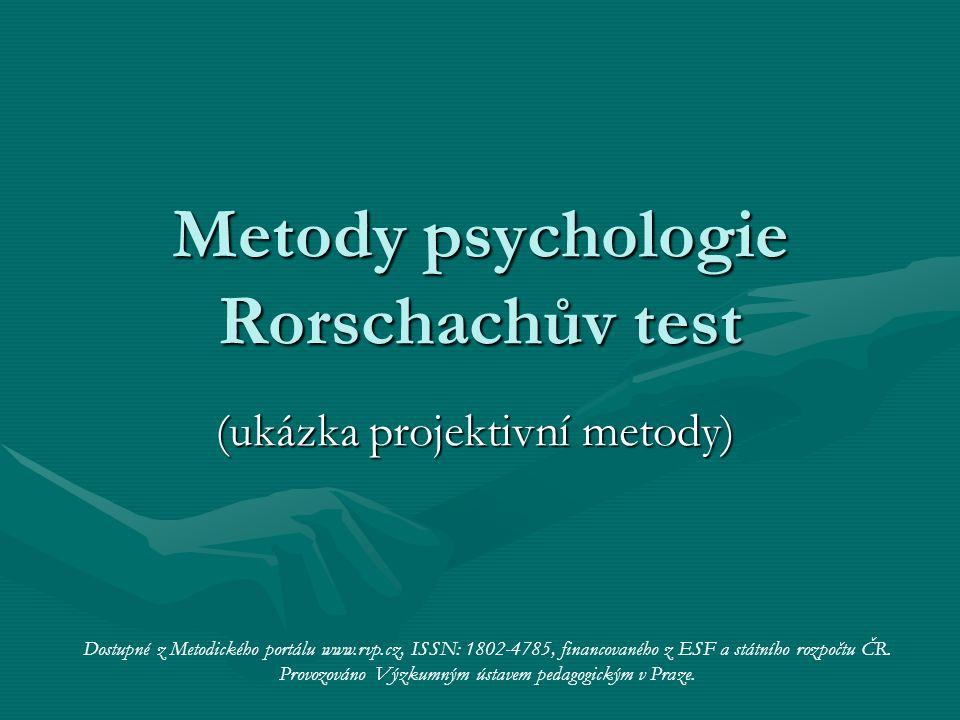 Metody psychologie Rorschachův test (ukázka projektivní metody) Dostupné z Metodického portálu www.rvp.cz, ISSN: 1802-4785, financovaného z ESF a stát