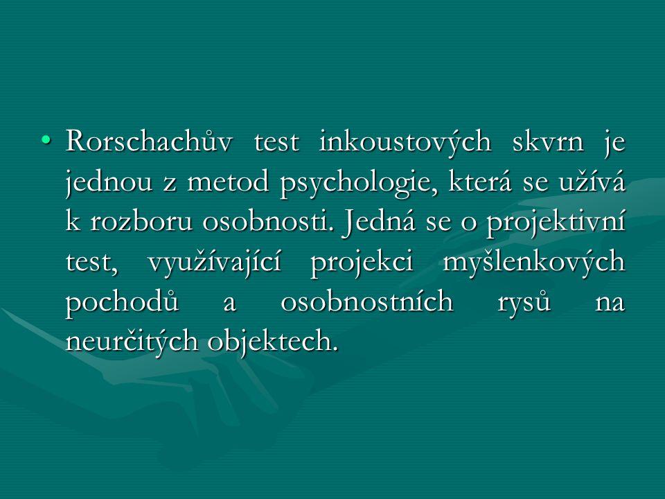 Rorschachův test inkoustových skvrn je jednou z metod psychologie, která se užívá k rozboru osobnosti. Jedná se o projektivní test, využívající projek