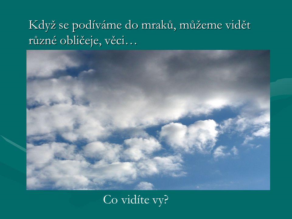 Když se podíváme do mraků, můžeme vidět různé obličeje, věci… Co vidíte vy?