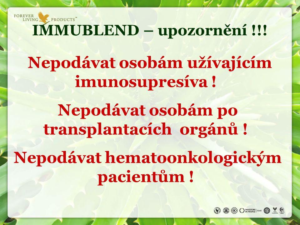 IMMUBLEND – upozornění !!! Nepodávat osobám užívajícím imunosupresíva ! Nepodávat osobám po transplantacích orgánů ! Nepodávat hematoonkologickým paci