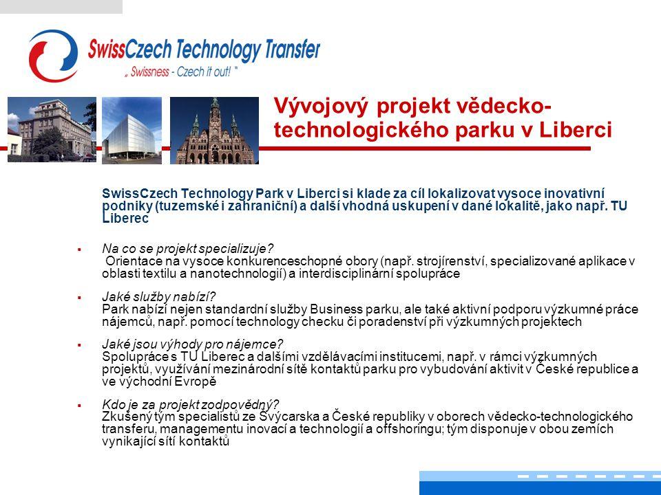 Vývojový projekt vědecko- technologického parku v Liberci SwissCzech Technology Park v Liberci si klade za cíl lokalizovat vysoce inovativní podniky (tuzemské i zahraniční) a další vhodná uskupení v dané lokalitě, jako např.