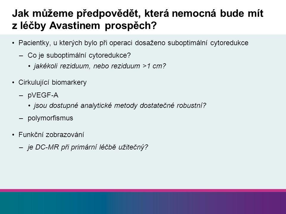 Jak můžeme předpovědět, která nemocná bude mít z léčby Avastinem prospěch? Pacientky, u kterých bylo při operaci dosaženo suboptimální cytoredukce –Co