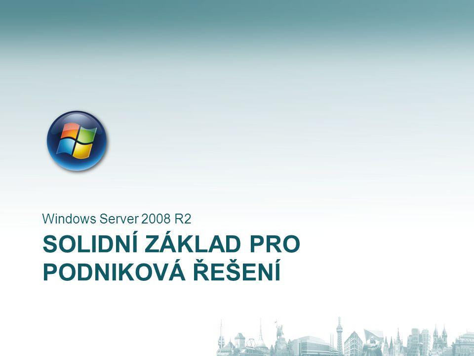 SOLIDNÍ ZÁKLAD PRO PODNIKOVÁ ŘEŠENÍ Windows Server 2008 R2
