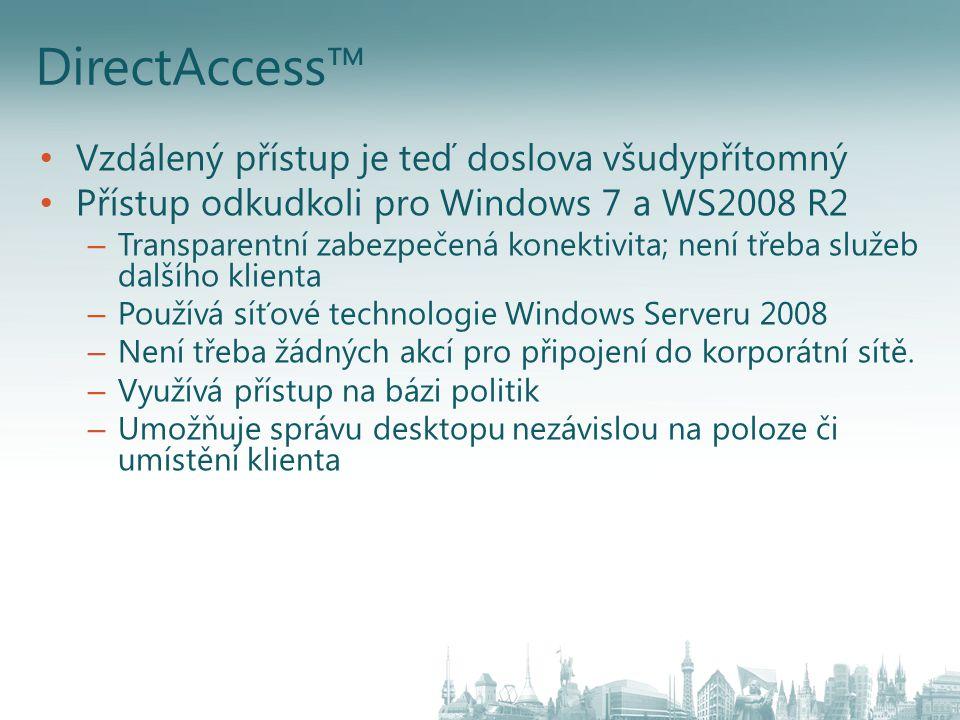 DirectAccess™ Vzdálený přístup je teď doslova všudypřítomný Přístup odkudkoli pro Windows 7 a WS2008 R2 – Transparentní zabezpečená konektivita; není