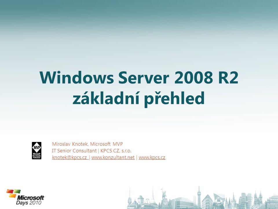 Windows Server 2008 R2 základní přehled Miroslav Knotek, Microsoft MVP IT Senior Consultant | KPCS CZ, s.r.o. knotek@kpcs.cz knotek@kpcs.cz | www.konz