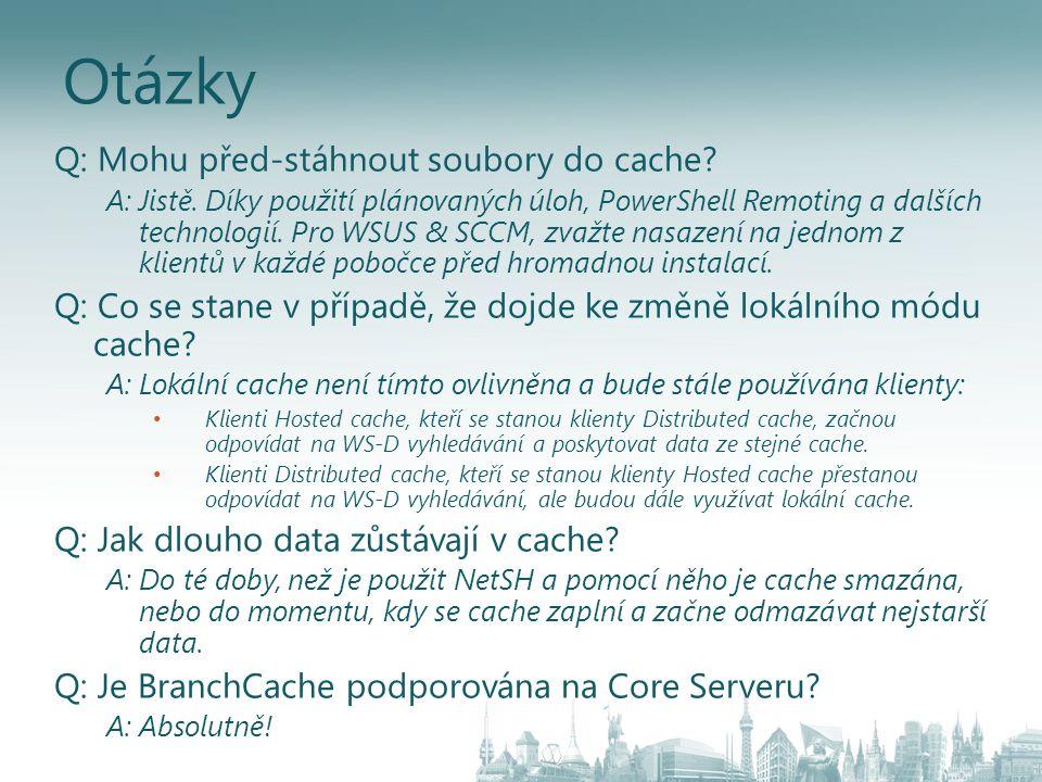 Otázky Q: Mohu před-stáhnout soubory do cache? A: Jistě. Díky použití plánovaných úloh, PowerShell Remoting a dalších technologií. Pro WSUS & SCCM, zv