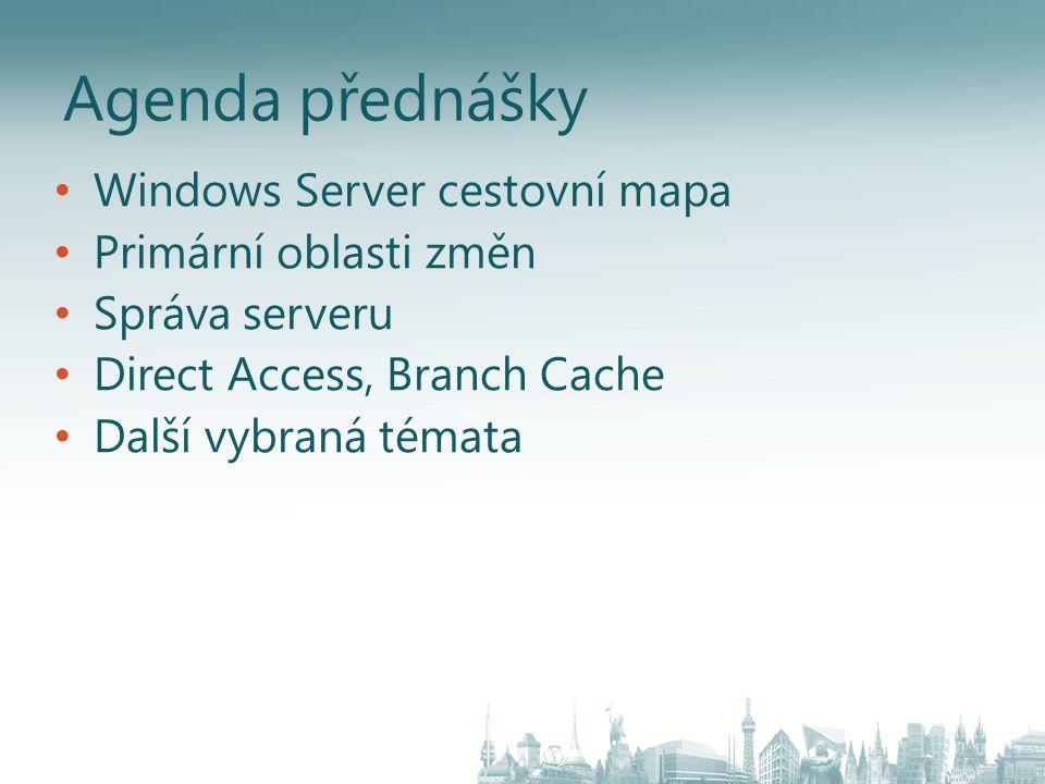 Agenda přednášky Windows Server cestovní mapa Primární oblasti změn Správa serveru Direct Access, Branch Cache Další vybraná témata