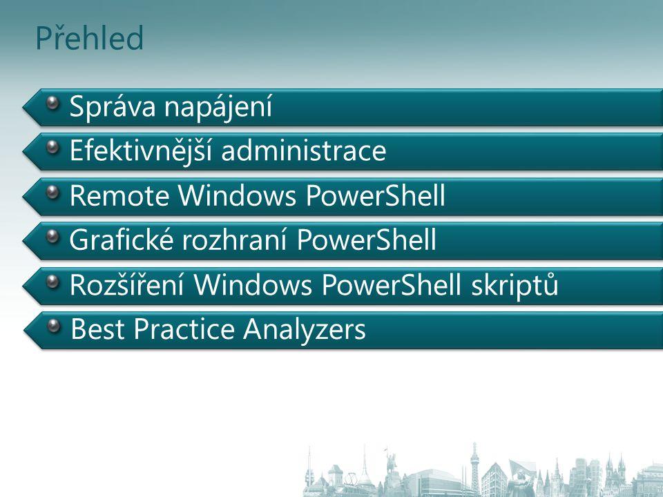 Správa napájení Efektivnější administrace Remote Windows PowerShell Grafické rozhraní PowerShell Rozšíření Windows PowerShell skriptů Best Practice An